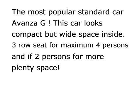 The most popular standard car Avanza G!This car looks compact but 3 row seat for maximum 4 persons and 2 persons for more space!