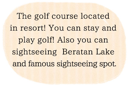The golf course located in resort! so you can stay and play golf! You can sightseeing Beratan Lake and famous sightseeing spot.
