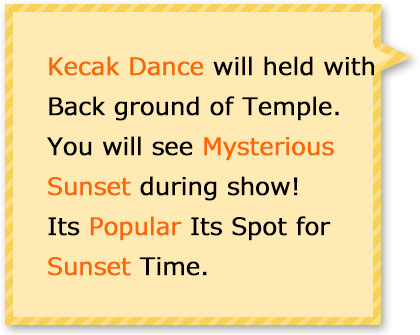 Kecak dance is the most popular dance in Bali. You will see stunning sunset with the dance show