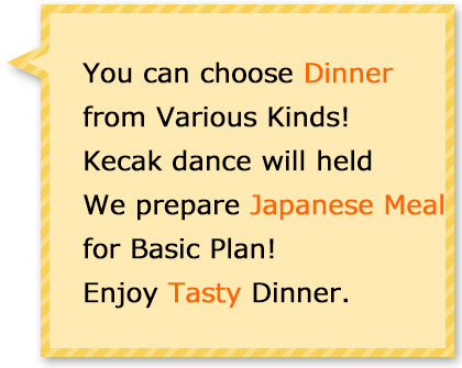 You can choose dinner form various kind! We prepare for Japanese meal for basic plan