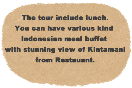 The tour include lunch. Enjoy the Indonesian meal buffet at stunning view restaurant.